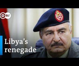 Could Libyan rebel Khalifa Haftar set off World War 3?   DW News