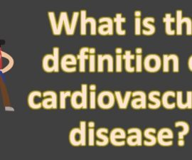 What is the definition of cardiovascular disease ?  | Health FAQS for Better Life